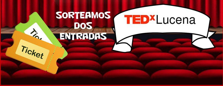 SORTEO DE DOS ENTRADAS PARA TEDXLUCENA